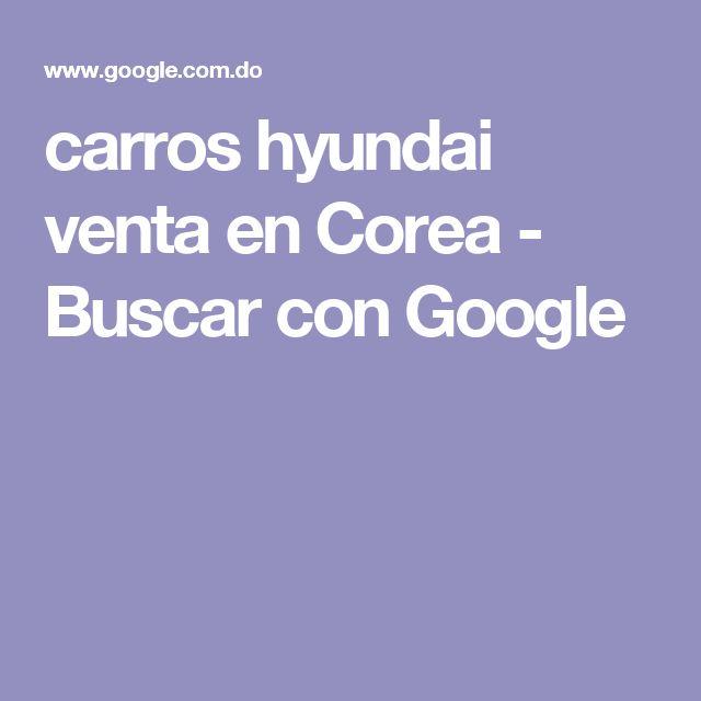 carros hyundai venta en Corea - Buscar con Google