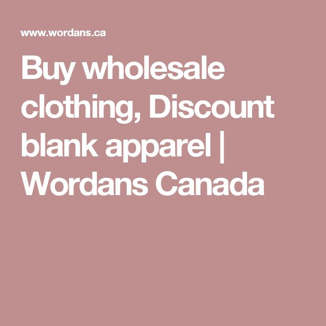 Buy wholesale clothing, Discount blank apparel | Wordans Canada