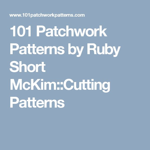 101 Patchwork Patterns by Ruby Short McKim::Cutting Patterns