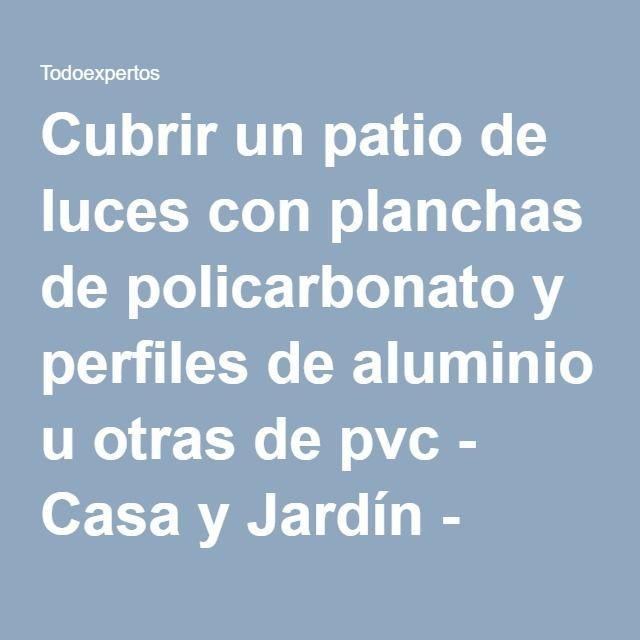 Cubrir un patio de luces con planchas de policarbonato y perfiles de aluminio u otras de pvc - Casa y Jardín - Todoexpertos.com