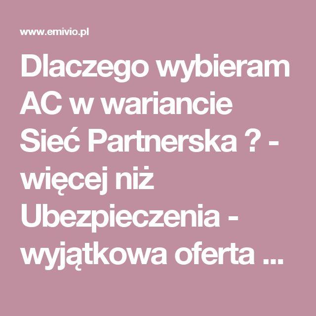 Dlaczego wybieram AC w wariancie Sieć Partnerska ? - więcej niż Ubezpieczenia - wyjątkowa oferta - Mysłowice