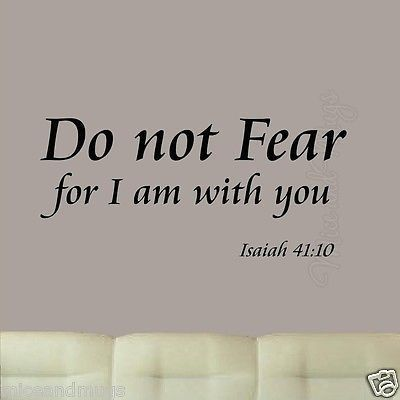 "Do Not Fear For I Am With You Isaiah 41:10 VINYL WALL DECAL BIBLE SCRIPTURE QUOTE (Size 12""H X 20""W) Black Vinyl Lettering Item consists of black vinyl lettering decal. There is no background color. M"