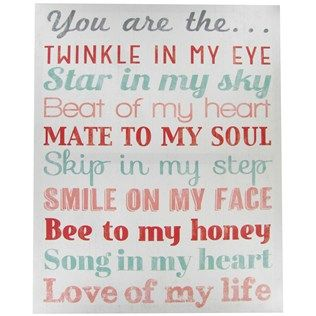 """You are the...twinkle in my eye, star in my sky, beat of my heart, mate to my soul, skip in my step, smile on my face, bee to my honey, song in my heart, love of my life"" Canvas wall decor your sweetie will love!"