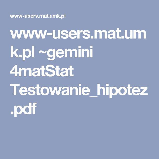 www-users.mat.umk.pl ~gemini 4matStat Testowanie_hipotez.pdf