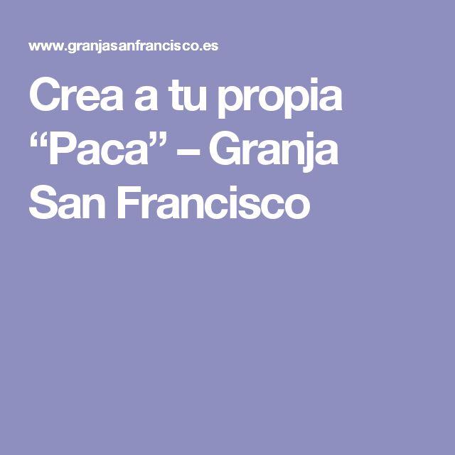 """Crea a tu propia """"Paca"""" – Granja San Francisco"""