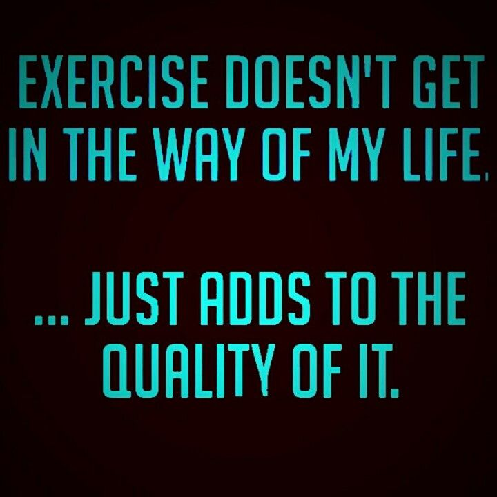 Just Get Out Of My Life Quotes: Exercise Doesn't Get In The Way Of My Life...just Adds To