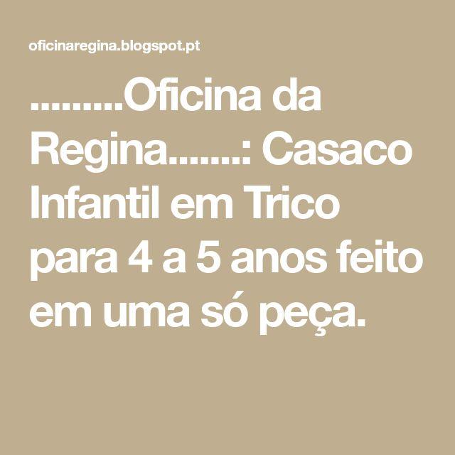 .........Oficina da Regina.......: Casaco Infantil em Trico para 4 a 5 anos feito em uma só peça.