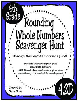Get them up out of their seats!  This fun scavenger hunt supports the following 4th grade Texas math standard:4.2D (Round whole numbers to a given place value through the hundred thousands place.)Includes 10 cards that are to be copies and posted around the classroom.