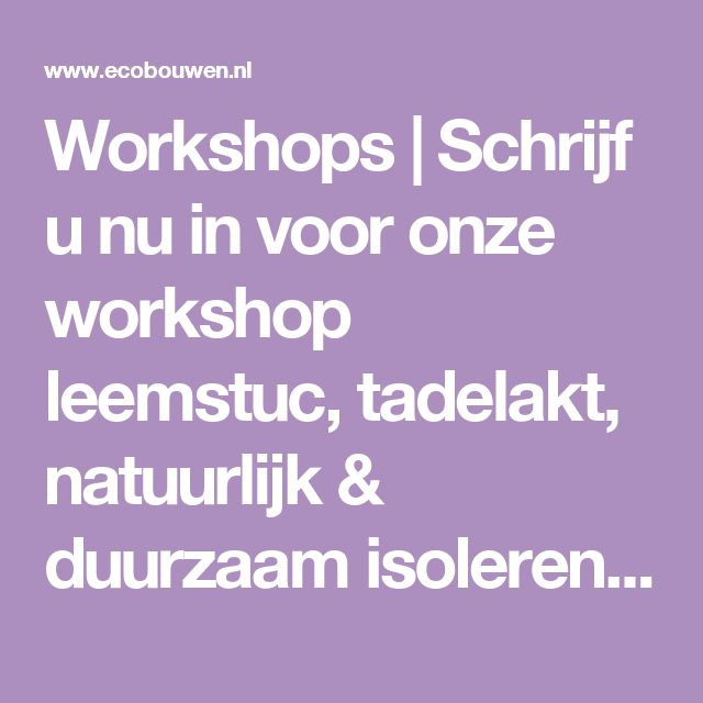 Workshops | Schrijf u nu in voor onze workshop leemstuc, tadelakt, natuurlijk & duurzaam isoleren en introductie leemkachel bouwen!