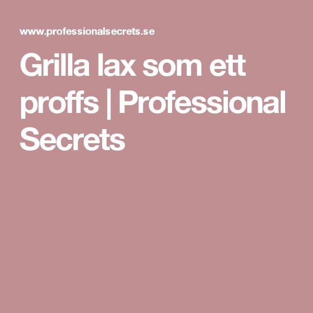 Grilla lax som ett proffs |         Professional Secrets