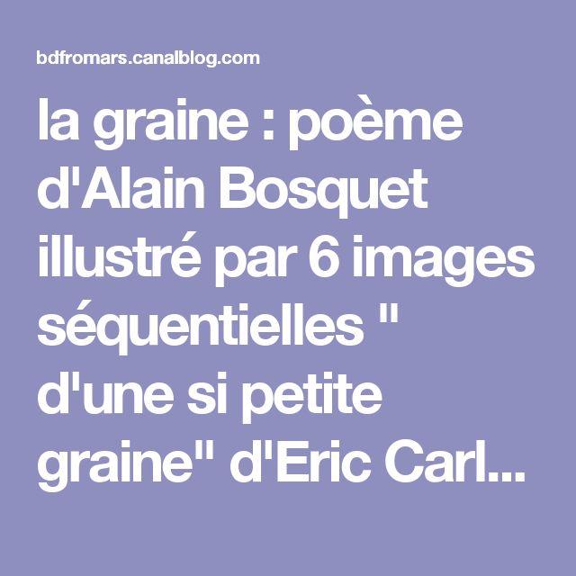"""la graine : poème d'Alain Bosquet illustré par 6 images séquentielles """" d'une si petite graine"""" d'Eric Carle - dis bonjour au soleil"""