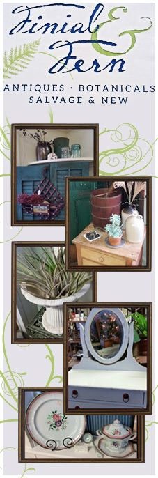 Finial and Fern: Antiques -Botanicals - Salvage & New - Leola, PA