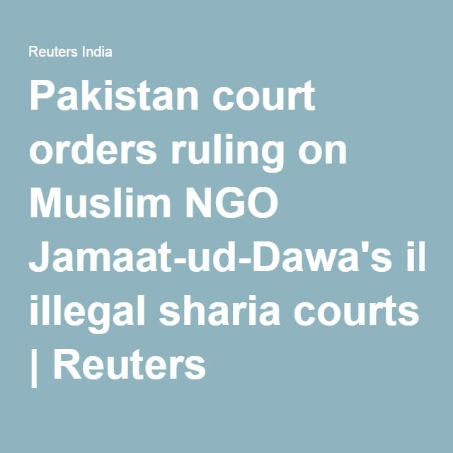 Pakistan court orders ruling on Muslim NGO Jamaat-ud-Dawa's illegal sharia courts | Reuters