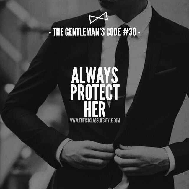 Always Protect Her. Her reputation, her good name, her interests.