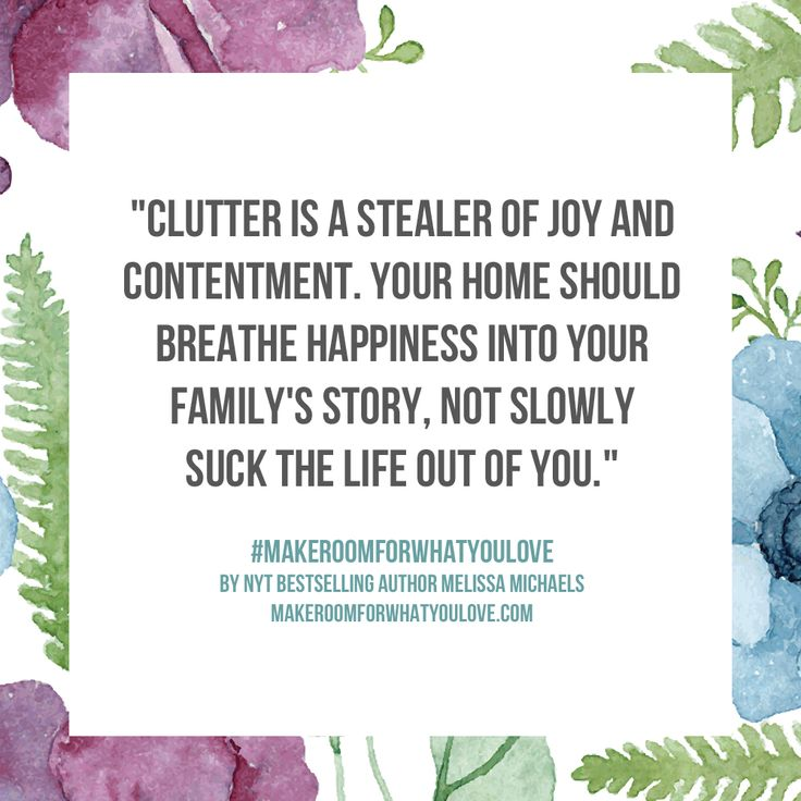 """Clutter is a stealer of joy and contentment. Your home should breathe happiness into your family's story, not slowly suck the life out of you."" - From the new book Make Room for What You Love, by NYT bestselling author Melissa Michaels of The Inspired Room"