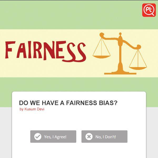 DO WE HAVE A #FAIRNESS BIAS? #expressyouropinion #Posticker