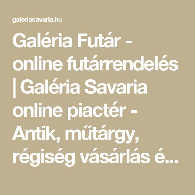 Galéria Futár - online futárrendelés | Galéria Savaria online piactér - Antik, műtárgy, régiség vásárlás és eladás