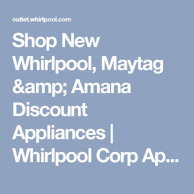 Shop New Whirlpool, Maytag & Amana Discount Appliances   Whirlpool Corp Appliance Outlet
