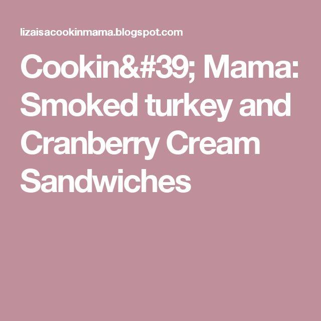 Cookin' Mama: Smoked turkey and Cranberry Cream Sandwiches
