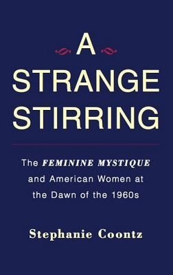 """A Strange Stirring: The Feminine Mystique & American Women at the Dawn of the 1960s by Stephanie Coontz. """"brilliantly illuminates how a generation of women came to realize that their dissatisfaction with domestic life didn't reflect their personal weakness but rather a social and political injustice."""" RI.8.3, RI.8.4, RI.8.9"""