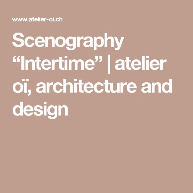 "Scenography ""Intertime"" | atelier oï, architecture and design"