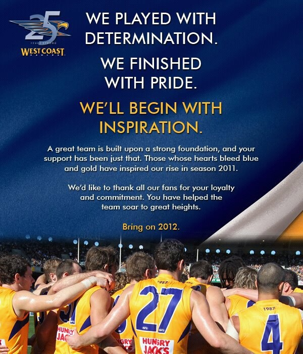 My fave Aussie Rules Football team, West Coast Eagles finished their 2011 AFL season...no Grand Final this year...but there's 2012 to look forward to...Onya, WCE!