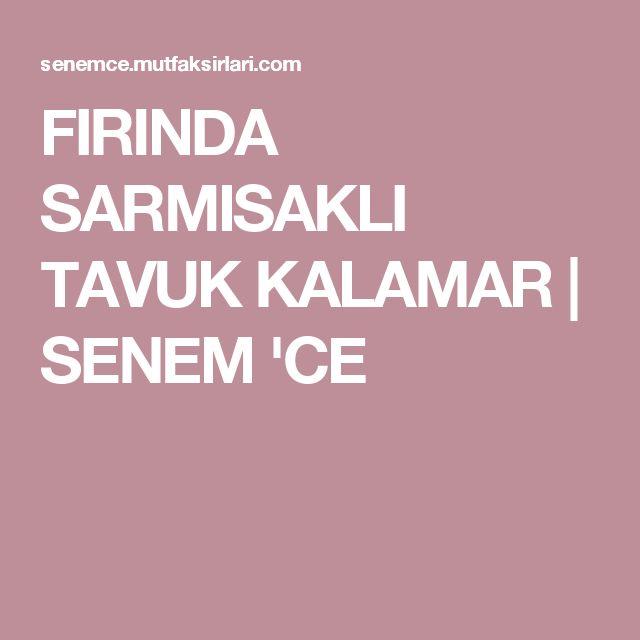FIRINDA SARMISAKLI TAVUK KALAMAR | SENEM 'CE