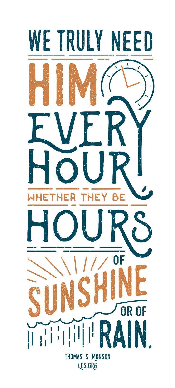 We truly need Him every hour, whether they be hours of sunshine or of rain. —Thomas S. Monson #LDS