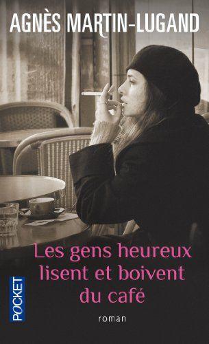 «Les gens heureux lisent et boivent du café» - Agnès Martin-Lugand / Novembre 2015