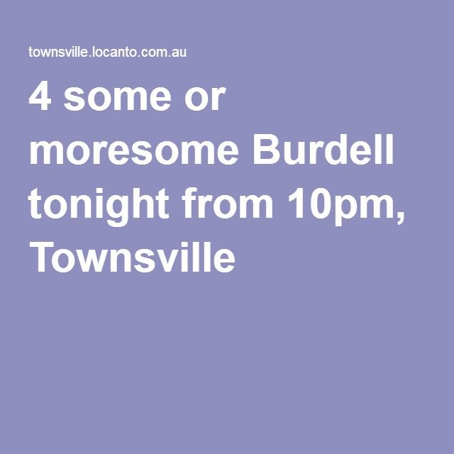 Amazing 4 Some Or Moresome Burdell Tonight From 10pm, Townsville