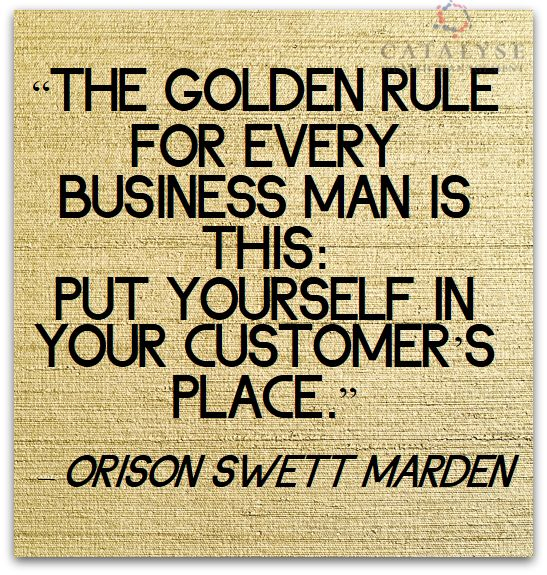 Inspirational Quotes On Customer Satisfaction: Today's Quote: The Golden Rule For Every Business Man Is