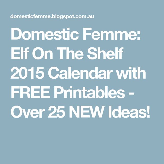Domestic Femme: Elf On The Shelf 2015 Calendar with FREE Printables - Over 25 NEW Ideas!