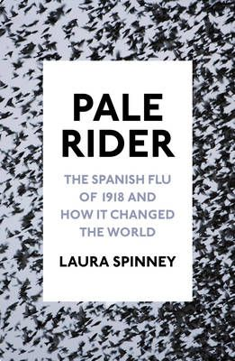 Pale Rider: The Spanish Flu of 1918 and How it Changed the World (Hardback)