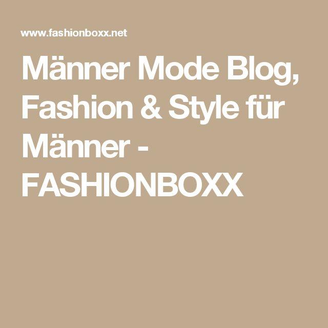 Männer Mode Blog, Fashion & Style für Männer - FASHIONBOXX