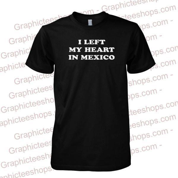 I Left My Heart In Mexico tshirt