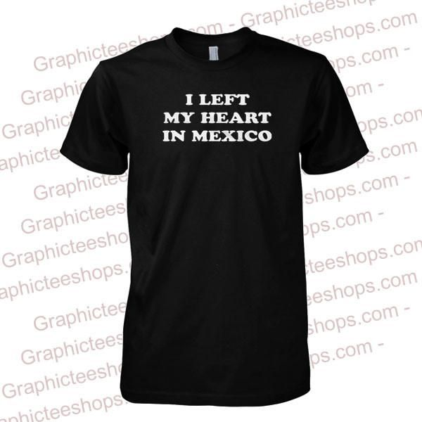 I Left My Heart In Mexico tshirt
