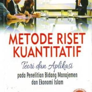 Metode Riset Kuantitatif [Aplikasi dan Teori] Pada Penelitian Bidang Manajemen dan Ekonomi Islam [Suryani dan Hendryadi]