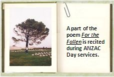 A part of the poem For the Fallen is recited during ANZAC Day services