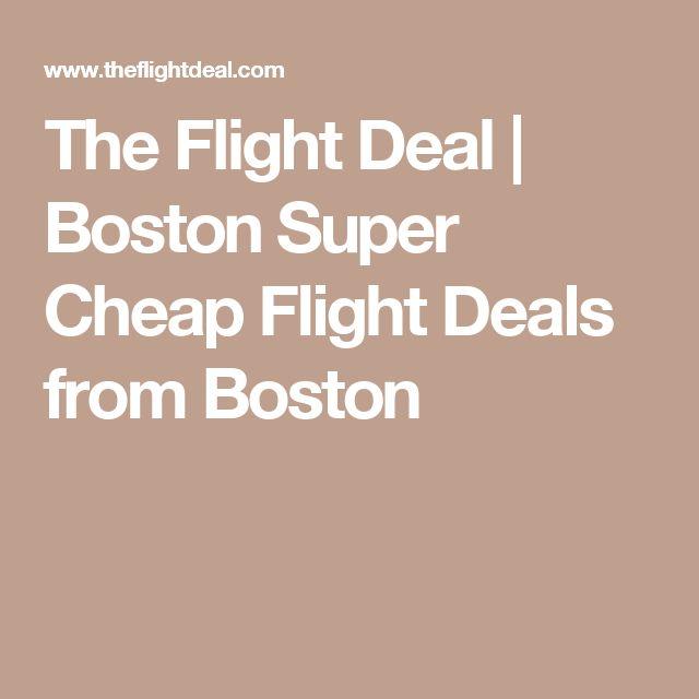 The Flight Deal | Boston  Super Cheap Flight Deals from Boston