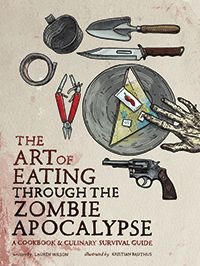 The Art of Eating through the Zombie Apocalypse: http://www.smartpopbooks.com/book/the-art-of-eating-through-the-zombie-apocalypse