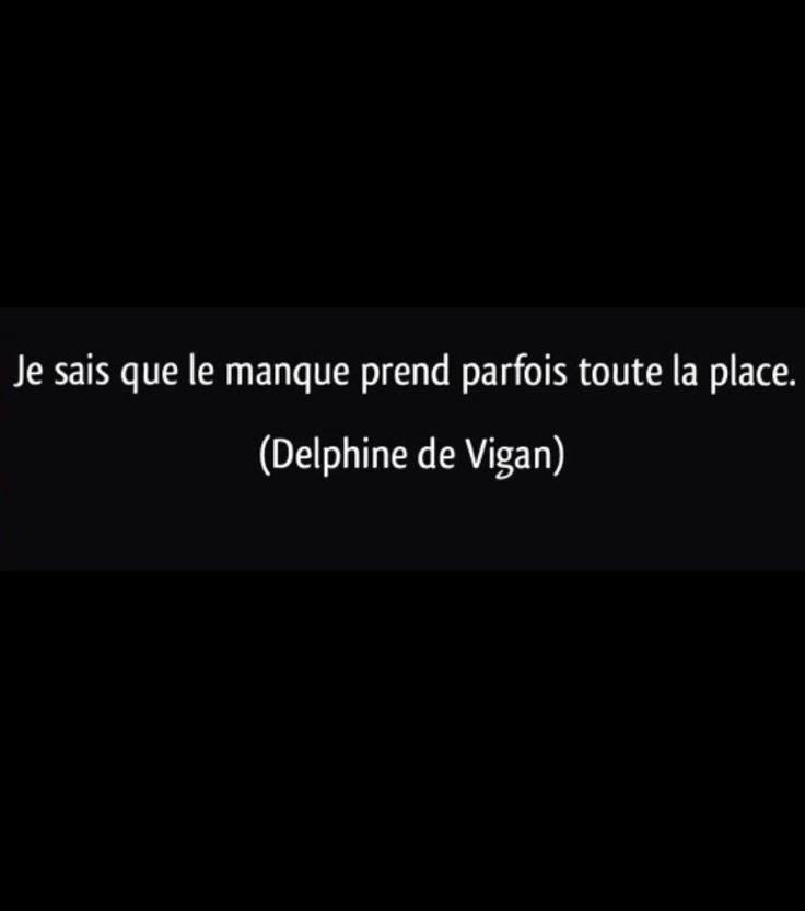 """""""Je sais que le manque prend parfois toute la place."""" Delphine de Vigan"""