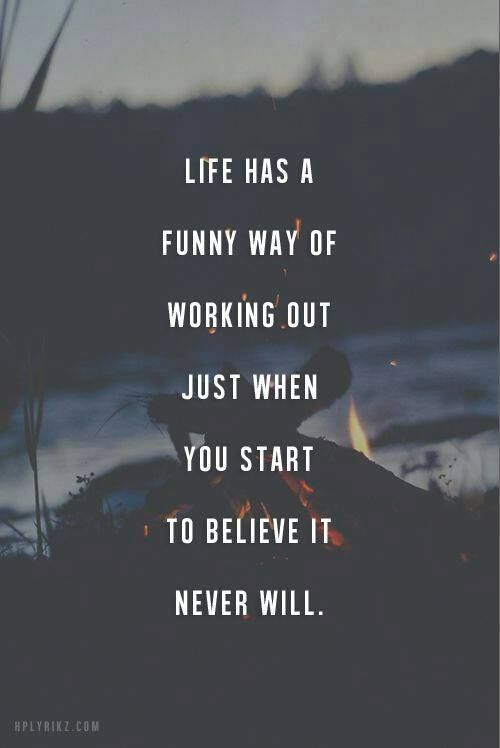 Life Has A Funny Way Of Working Out Just When You Start To Believe It Never Will.-#Lovequote Inspiration, Quotes, Life Q...