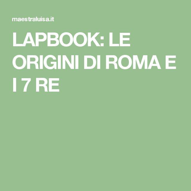 LAPBOOK: LE ORIGINI DI ROMA E I 7 RE