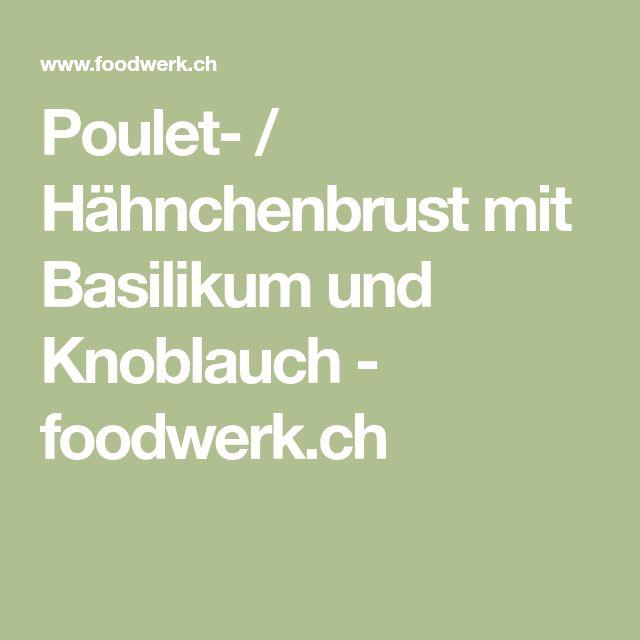 Poulet- / Hähnchenbrust mit Basilikum und Knoblauch - foodwerk.ch
