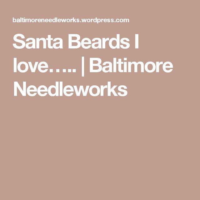 Santa Beards I love….. | Baltimore Needleworks