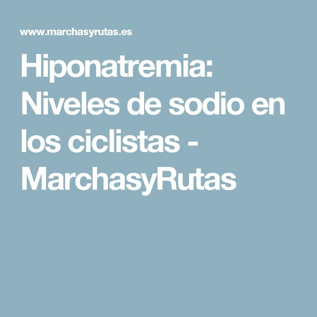 Hiponatremia: Niveles de sodio en los ciclistas - MarchasyRutas