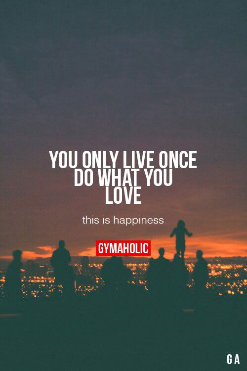 You Only Live Once, Do What You Love