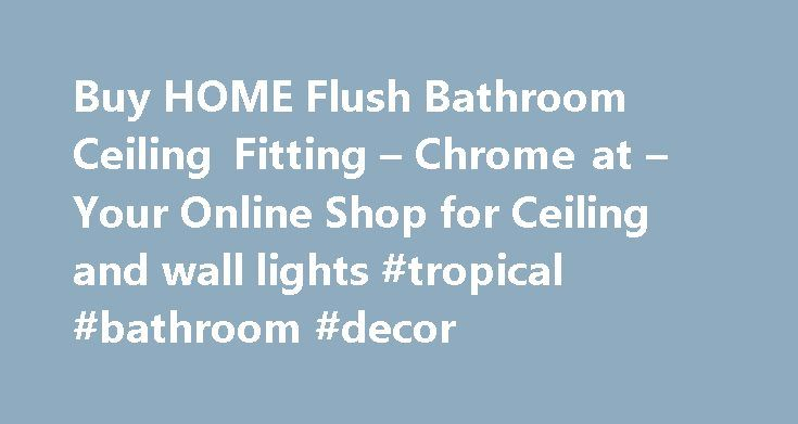 Buy HOME Flush Bathroom Ceiling Fitting – Chrome at – Your Online Shop for Ceiling and wall lights #tropical #bathroom #decor http://bathroom.remmont.com/buy-home-flush-bathroom-ceiling-fitting-chrome-at-your-online-shop-for-ceiling-and-wall-lights-tropical-bathroom-decor/  #bathroom light Product Description/Spec HOME Flush Bathroom Ceiling Fitting – Chrome. Boasting an attractive and contemporary design, this chrome finish bathroom light has a modern metal casing and frosted glass effect…