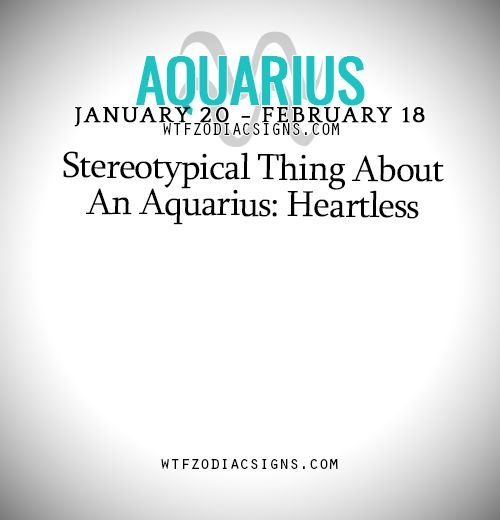 Stereotypical Thing About An Aquarius: Heartless  ... - fun zodiac signs fact