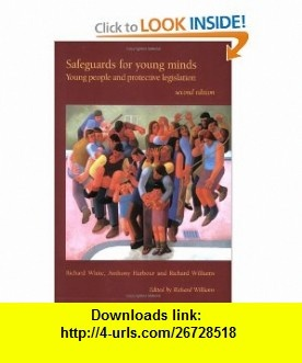 Safeguards for Young Minds, 2nd Edition Young People and Protective Legislation (9781904671022) Richard White, Anthony Harbour, Richard Williams , ISBN-10: 1904671020  , ISBN-13: 978-1904671022 ,  , tutorials , pdf , ebook , torrent , downloads , rapidshare , filesonic , hotfile , megaupload , fileserve